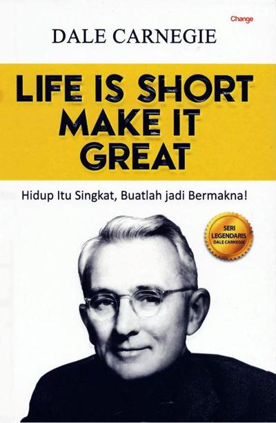Life is Short Make It Great Penulis Dale Carnegie PDF Life is Short Make It Great Penulis Dale Carnegie PDF