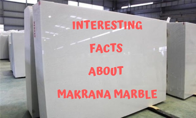 Interesting Facts about Makrana Marble