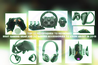 best gaming, best gaming gear and pc gaming accessories to know about in 2018 and 2019, headphones, keyboard, Technology, top 10, Top 13 headphones to keyboard, Video game, what's new in technology,