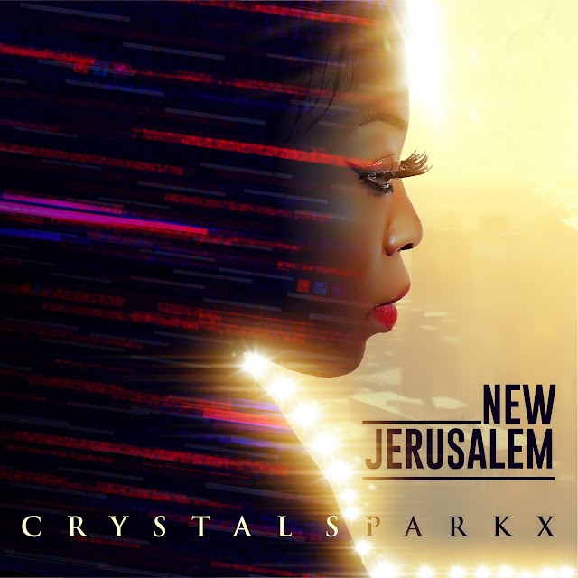 Music: NEW JERUSALEM - CRYSTAL SPARKX