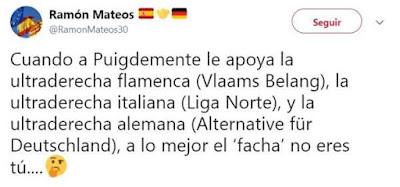 si a Puigdemont lo apoye la ultradreta flamenca, italiana, alemana, a lo milló lo facha no eres tú.