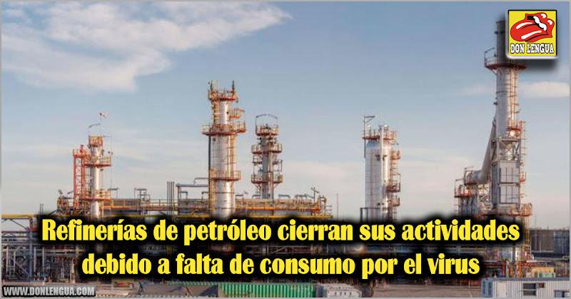 Refinerías de petróleo cierran sus actividades debido a falta de consumo por el virus