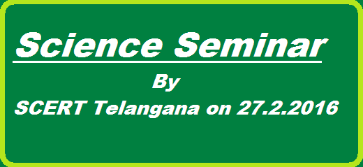 Rc 1080 State Council for Educational Research and Training-SCERT Telangana Hyderabad conduct of Science Seminar to teachers Educators/teachers in Telangana on 27th February, 2016 on the occassion of National Science Day on 28th February TG SCERT is Going to conduct Science Seminar to Science Teachers in Telangana on 27.02.2016 http://www.tsteachers.in/2016/02/rc-1080-ts-scert-science-seminar-teachers-educators-in-telangana.html