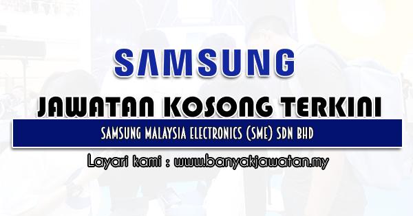 Jawatan Kosong 2021 di Samsung Malaysia Electronics (SME) Sdn Bhd