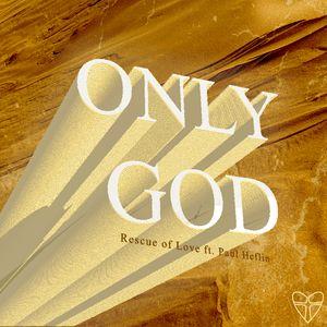 Rescue Of Love Choir - Only God Mp3 Download Ft. Paul Heflon