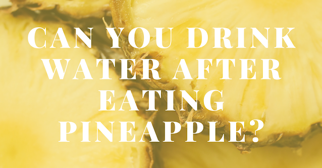 Can you drink water after eating pineapple