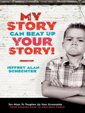 My Story Can Beat Up Your Story: Ten Ways to Toughen Up Your Screenplay from Opening Hook to Knockout Punch pdf free download