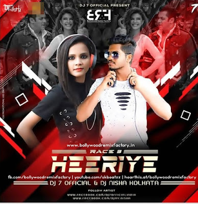 Heeriye Remix (Race 3) - DJ NISHA KOLKATA & DJ7OFFICIAL