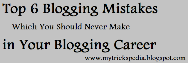 Top 6 Blogging Mistakes Which You Should Never Make In Your Blogging Career