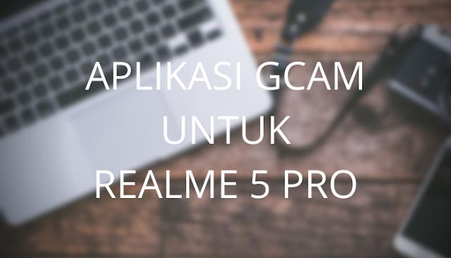 Gcam untuk Realme 5 Pro