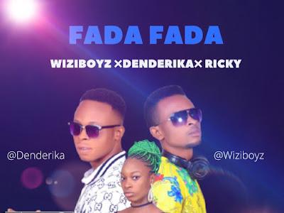 DOWNLOAD MUSIC: Wiziboyz X Denderika X Ricky - Fada Fada
