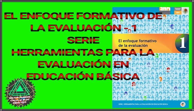 EL ENFOQUE FORMATIVO DE LA EVALUACIÓN-1 - SERIE:HERRAMIENTAS PARA LA EVALUACIÓN EN EDUCACIÓN BÁSICA