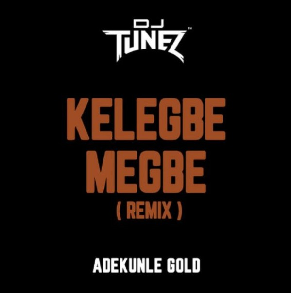 Adekunle Gold Ft. DJ Tunez – Kelegbe Megbe (Remix) (Mp3 Download)