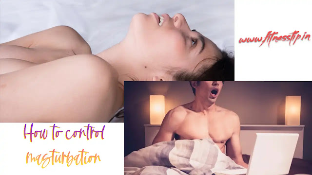 How to control masturbation
