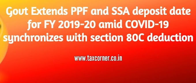Govt Extends PPF and SSA deposit date for FY 2019-20 amid COVID-19 synchronizes with section 80C deduction
