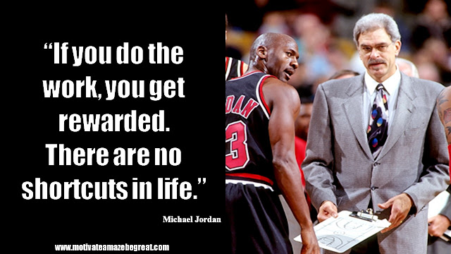 "23 Michael Jordan Inspirational Quotes About Life: ""If you do the work, you get rewarded. There are no shortcuts in life."" Quote about hard work, work ethic, rewards in life, success and wisdom."