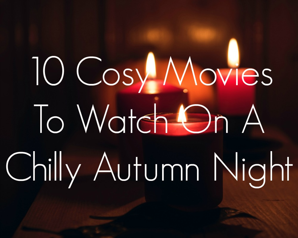 10 Cosy Movies To Watch On A Chilly Autumn Night