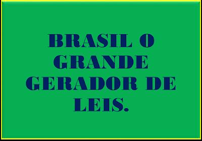 A imagem nas cores do Brasil diz: Brasil o grande fazedor de leis.