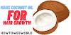 Proven Ways How To Make Coconut Oil For Hair Growth At Home