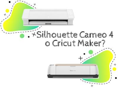Silhouette Cameo 4 e la Cricut Maker quale scegliere?