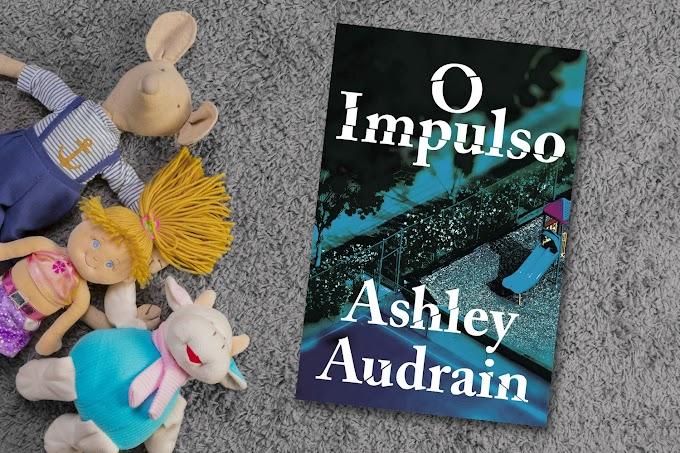 Três Motivos Para Ler O Impulso, de Ashley Audrain
