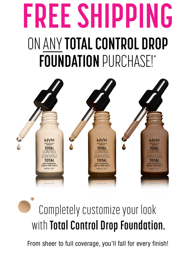 http://www.nyxcosmetics.com/total-control-drop-foundation/NYX_413.html?utm_source=exacttarget&utm_medium=email&utm_content=totalcontroldropfoundation_freeship_body&utm_campaign=2017-01-19_TotalControlFreeShipping