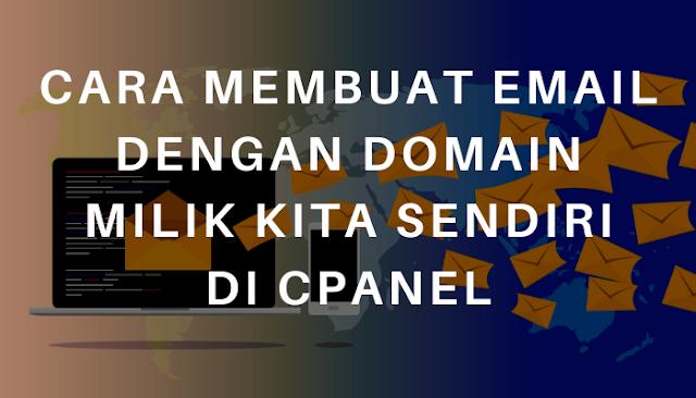 Cara Membuat Email dengan Domain Milik Kita Sendiri di cPanel