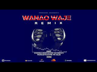 AUDIO | Stamina X MontDedee,Jacobeat,Mr blue,Moni Centrozone – Wanao Waje Remix | Download