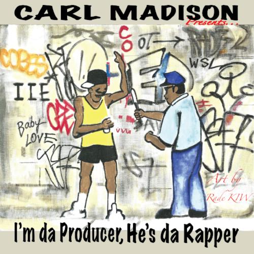 "Producer Carl Madison presents ""I'm Da Producer, He's Da Rapper"" (((AUDIO)))"