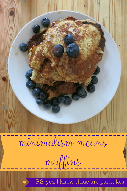 "banana pancakes with blueberries and the heading ""Minimalism Means Muffins"""