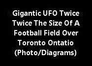 Gigantic UFO Twice The Size Of A Football Field Seen In The Sky Over Toronto Ontario (Photo/Reports