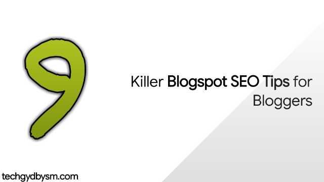 9 Killer Blogspot SEO Tips for Bloggers