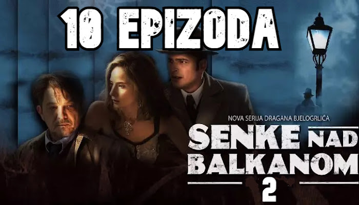 Senke nad Balkanom S2 - 10 epizoda