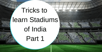 Tricks to learn Stadiums of India- Part 1