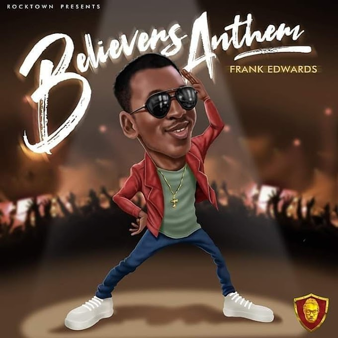 Frank Edwards – Believers Anthem Mp3