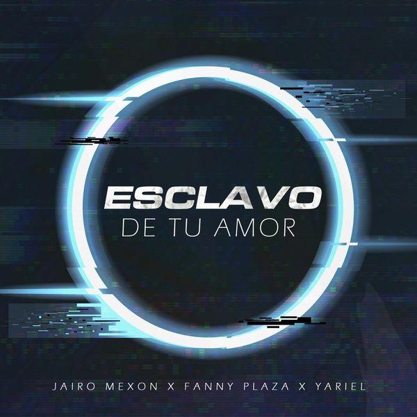 Jairo Mexon – Esclavo de Tu Amor (Feat.Yariel,Fanny Plaza) (Single) 2021 (Exclusivo WC)