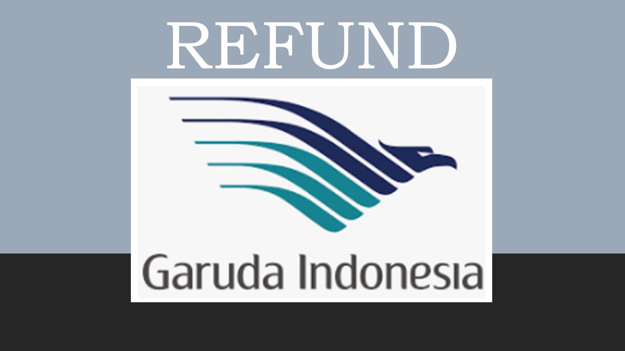 Prosedur Pembatalan/Refund Tiket Pesawat Garuda Indonesia