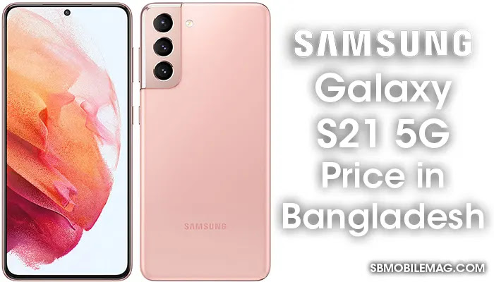 Samsung Galaxy S21 5G, Samsung Galaxy S21 5G Price, Samsung Galaxy S21 5G Price in Bangladesh