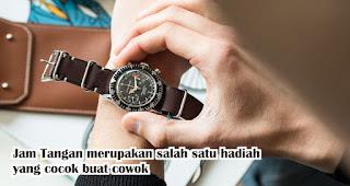 Jam Tangan merupakan salah satu hadiah yang cocok buat cowok
