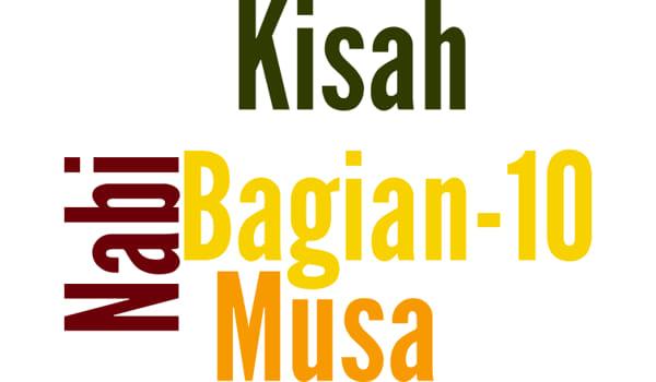 Kisah Nabi Musa A.S Bagian 10