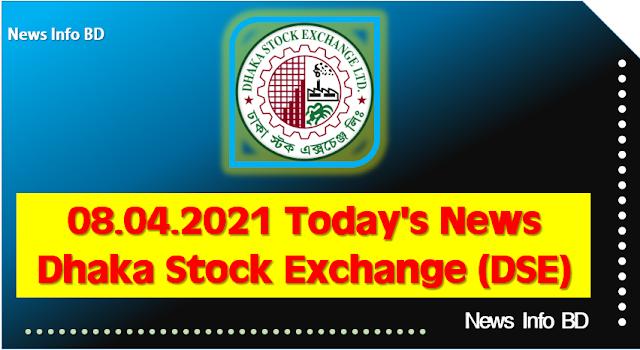 08.04.2021 Today's News Dhaka Stock Exchange (DSE)