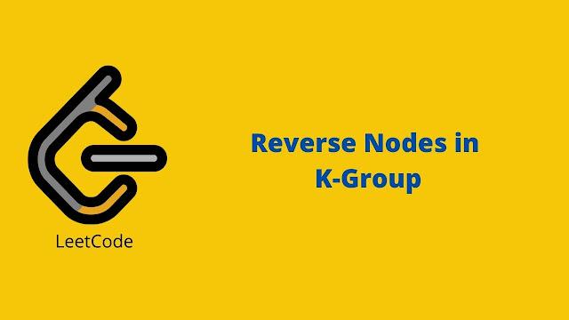 Leetcode Reverse Nodes in k-Group problem solution