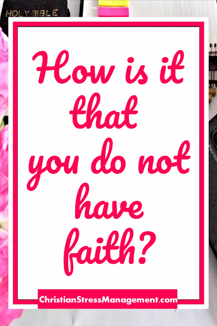 How is it that you do not have faith?