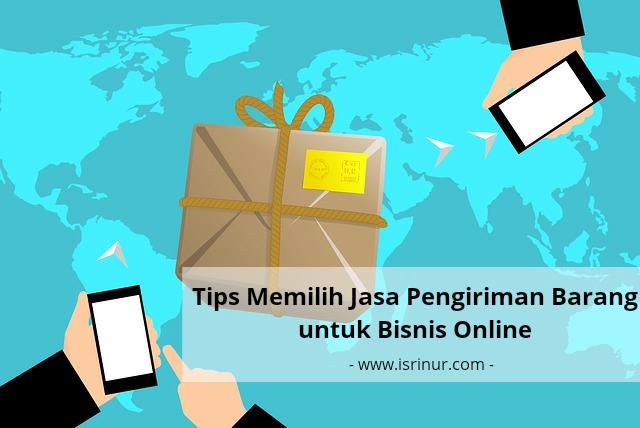 Tips Memilih Jasa Pengiriman Barang untuk Bisnis Online