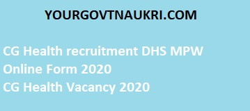 CG Health recruitment DHS MPW Online Form 2020, DHS Chhattisgarh MPW Recruitment such as MPW online apply dates, MPW application fee details, DHS MPW Recruitment 2020, MPW vacancy 2020, CG MPW recruitment notification 2020, CG MPW salary, MPW qualification, and MPW eligibility.