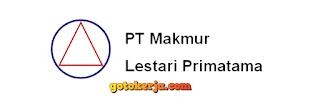 Lowongan Kerja PT Makmur Lestari Primatama
