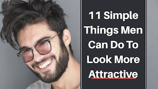 Simple Things Men Can Do To Look Attractive