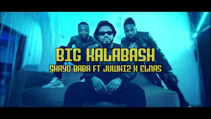 Shayobaba Ft Juwhiz x Elnas – Big Kalabash (Video)