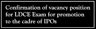 Confirmation of vacancy position for LDCE Exam for promotion to the cadre of IPOs