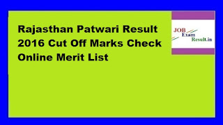 Rajasthan Patwari Result 2016 Cut Off Marks Check Online Merit List